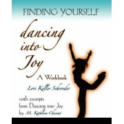Finding Yourself Dancing Into Joy by L K Schroeder