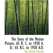 The Story of the Motion Picture by Ben Jehudah Lubschez