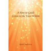 A How to Guide Listen to the Voice Within