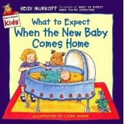 What to Expect When the New Baby Comes Home by Heidi Murkoff