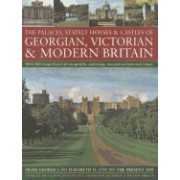 The Palaces, Stately Houses & Castles of Georgian, Victorian and Modern Britain:: From George I to Elizabeth II, 1714 to the Present Day