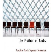 The Mother of Clubs by Caroline Maria Seymour Severance