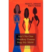 Ain't No One Monkey Gonna Stop My Show by Mabel L Johnson