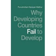 Why Developing Countries Fail to Develop by Purushottam Narayan Mathur