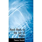 Hand Book to the Isle of Wight by Thomas Brettell