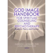 God Image Handbook for Spiritual Counseling and Psychotherapy by Glendon L. Moriarty