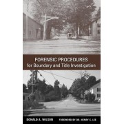 Forensic Procedures for Boundary and Title Investigation by Donald A. Wilson
