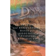 The Scientific and Regulatory Basis for the Geological Disposal of Radioactive Waste by David Savage