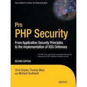 Pro PHP Security: from Application Security Principles to the Implementation of Xss Defenses by Chris Snyder