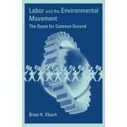 Labor and the Environmental Movement by Brian K. Obach