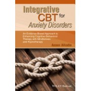 Integrative CBT for Anxiety Disorders: An Evidence-Based Approach to Enhancing Cognitive Behavioural Therapy with Mindfulness and Hypnotherapy