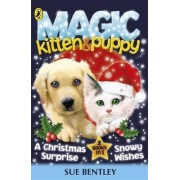 Magic Kitten and Magic Puppy: A Christmas Surprise and Snowy Wishes by Sue Bentley