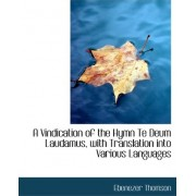 A Vindication of the Hymn Te Deum Laudamus, with Translation Into Various Languages by Ebenezer Thomson