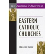 101 Questions and Answers on Eastern Catholic Churches by Edward Faulk