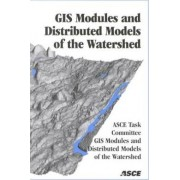 Geographic Information System Modules and Distributed Models of the Watershed by Task Committee on Gis Modules & Distributed Models of the Watershed