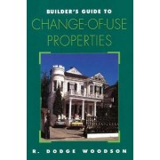 Builder's Guide to Change-of-use Properties by Roger D. Woodson
