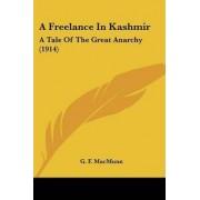 A Freelance in Kashmir by G F Macmunn