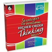 Strategies for Developing Higher-Order Thinking Skills (Grades 6-12) by Teacher Created Materials