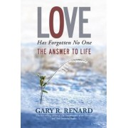 Love Has Forgotten No One: the Answer to Life by Gary R. Renard