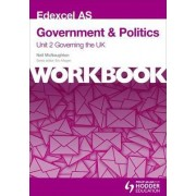 Edexcel AS Government & Politics Unit 2 Workbook: Governing the UK by Neil McNaughton