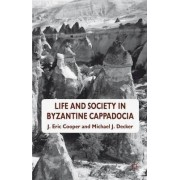 Life and Society in Byzantine Cappadocia by Eric Cooper