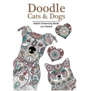 Doodle Cats & Dogs: Adult Colouring Book: Stress Relieving Cats and Dogs Designs for Women and Men - Perfect Colouring Book Gift for Adult