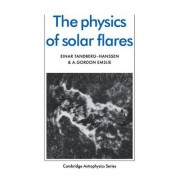The Physics of Solar Flares by Einar Tandberg-Hanssen