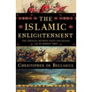The Islamic Enlightenment: The Struggle Between Faith and Reason: 1798 to Modern Times