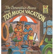 The Berenstain Bears and Too Much Vacation by Stan Berenstain