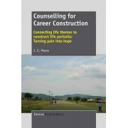 Counselling for Career Construction - Connecting Life Themes to Construct Life Portraits by Dr Kobus Maree