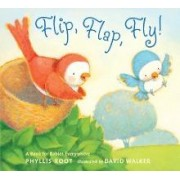 Flip, Flap, Fly!: A Book For Babies Everywhere Board Book by Phyllis Root