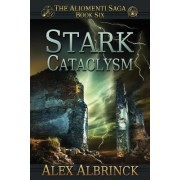 Stark Cataclysm (the Aliomenti Saga - Book 6) by Alex Albrinck