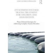 Attachment-Focused Trauma Treatment for Children and Adolescents by Niki Gomez-Perales