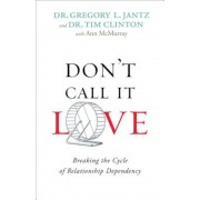 Don't Call It Love: Breaking the Cycle of Relationship Dependency, Paperback