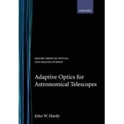 Adaptive Optics for Astronomical Telescopes by John W. Hardy