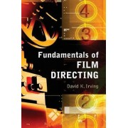 Fundamentals of Film Directing by David K. Irving