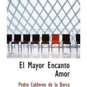 El Mayor Encanto Amor by Pedro Calderon de la Barca