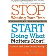 Stop Wasting Your Time and Start Doing What Matters Most by Jeffrey Krug