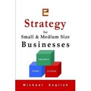 Strategy for Small & Medium Size Businesses by Michael English