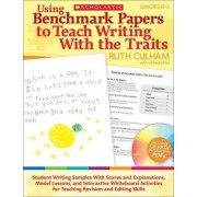 Using Benchmark Papers to Teach Writing with the Traits by Ruth Culham