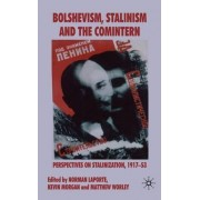 Bolshevism, Stalinism and the Comintern by Norman Laporte