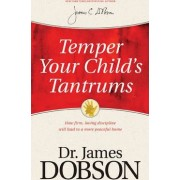 Temper Your Child's Tantrums by Dr James C Dobson