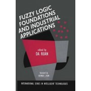 Fuzzy Logic Foundations and Industrial Applications by Da Ruan