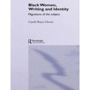 Black Women, Writing and Identity by Carole Boyce-Davies