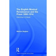 The English Musical Renaissance and the Press 1850-1914: Watchmen of Music by Meirion Hughes