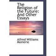 The Religion of the Future by Alfred Williams Momerie
