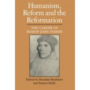Humanism, Reform and the Reformation by Brendan Bradshaw