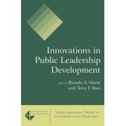 Innovations in Public Leadership Development by Ricardo S. Morse