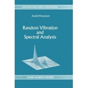Random Vibration and Spectral Analysis / Vibrations Aleatoires Et Analyse Spectral by Andre Preumont