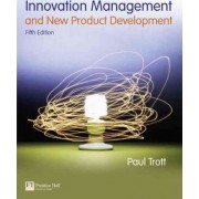 Innovation Management and New Product Development by Paul Trott